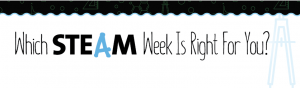 Which STEAM Week is Right for You?